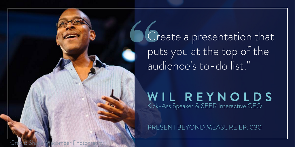 Wil Reynolds Quote - Present Beyond Measure Podcast