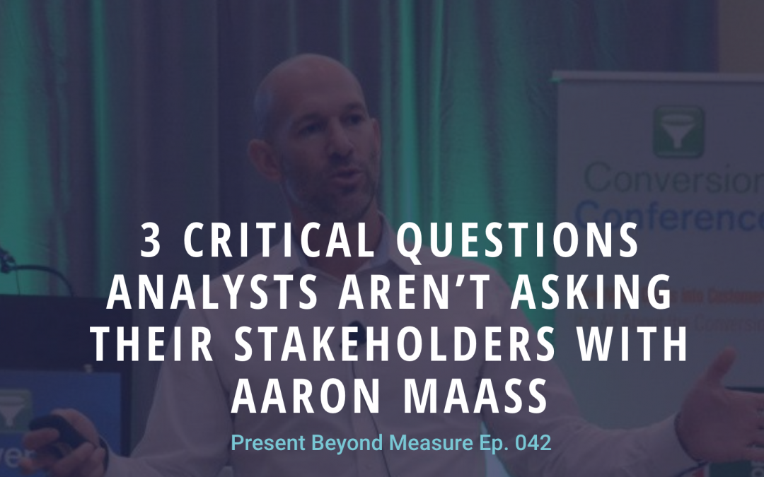 3 Critical Questions Analysts Aren't Asking their Stakeholders with Aaron Maass