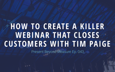 How To Create A Killer Webinar That Closes Customers with Tim Paige