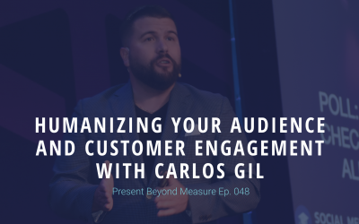 Humanizing Your Audience and Customer Engagement with Carlos Gil