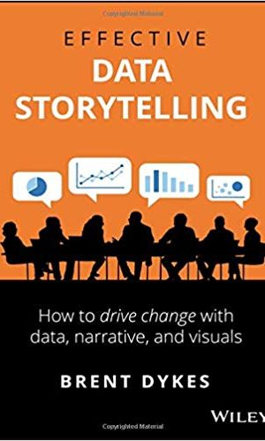 Effective Data Storytelling by Brent Dykes