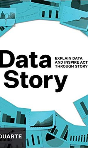 DataStory: Explain Data and Inspire Action Through Story by Nancy Duarte
