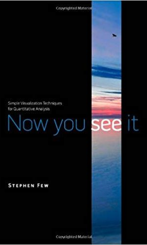 Now You See It: Simple Visualization Techniques for Quantitative Analysis - Stephen Few