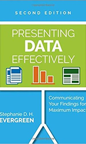 Presenting Data Effectively: Communicating Your Findings for Maximum Impact - Stephanie Evergreen