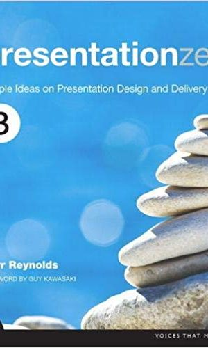 Presentation Zen: Simple Ideas on Presentation Design and Delivery - Garr Reynolds